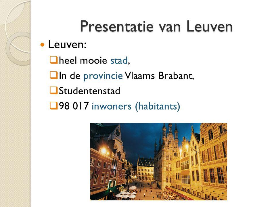 Presentatie van Leuven Leuven:  heel mooie stad,  In de provincie Vlaams Brabant,  Studentenstad  98 017 inwoners (habitants)