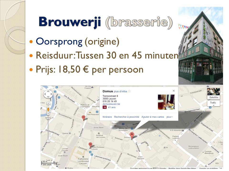 Oorsprong (origine) Reisduur: Tussen 30 en 45 minuten Prijs: 18,50 € per persoon