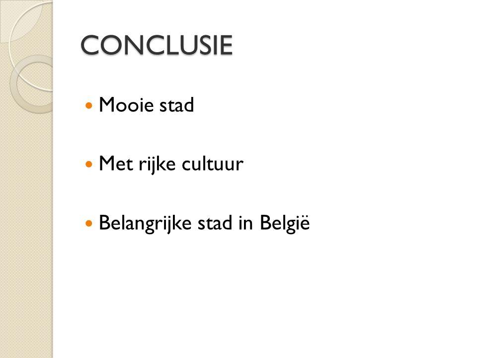 CONCLUSIE Mooie stad Met rijke cultuur Belangrijke stad in België
