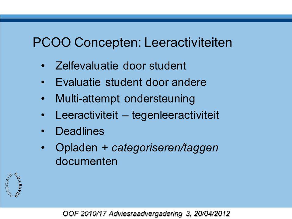 OOF 2010/17 Adviesraadvergadering 3, 20/04/2012 PCOO Concepten: Leeractiviteiten Zelfevaluatie door student Evaluatie student door andere Multi-attemp