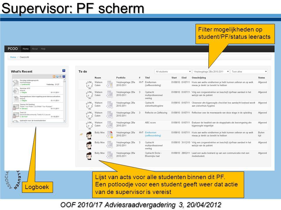 OOF 2010/17 Adviesraadvergadering 3, 20/04/2012 Filter mogelijkheden op student/PF/status leeracts Logboek Lijst van acts voor alle studenten binnen dit PF.