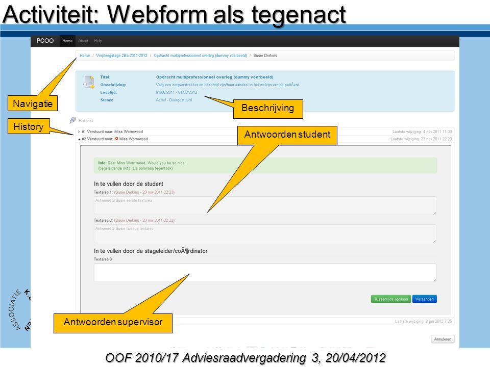 OOF 2010/17 Adviesraadvergadering 3, 20/04/2012 Beschrijving Activiteit: Webform als tegenact Navigatie Antwoorden supervisor History Antwoorden student