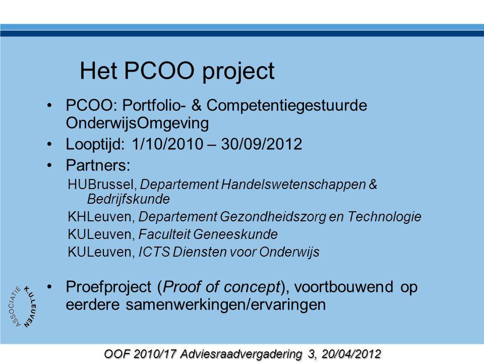 OOF 2010/17 Adviesraadvergadering 3, 20/04/2012 Het PCOO project PCOO: Portfolio- & Competentiegestuurde OnderwijsOmgeving Looptijd: 1/10/2010 – 30/09