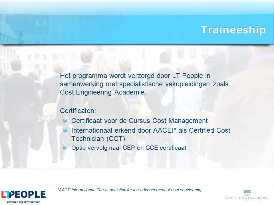 www.lt-people.nl Het programma wordt verzorgd door LT People in samenwerking met specialistische vakopleidingen zoals Cost Engineering Academie. Certi