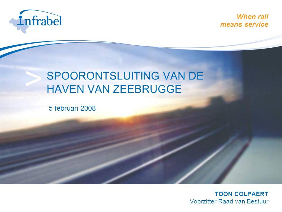 When rail means service > SPOORONTSLUITING VAN DE HAVEN VAN ZEEBRUGGE 5 februari 2008 TOON COLPAERT Voorzitter Raad van Bestuur