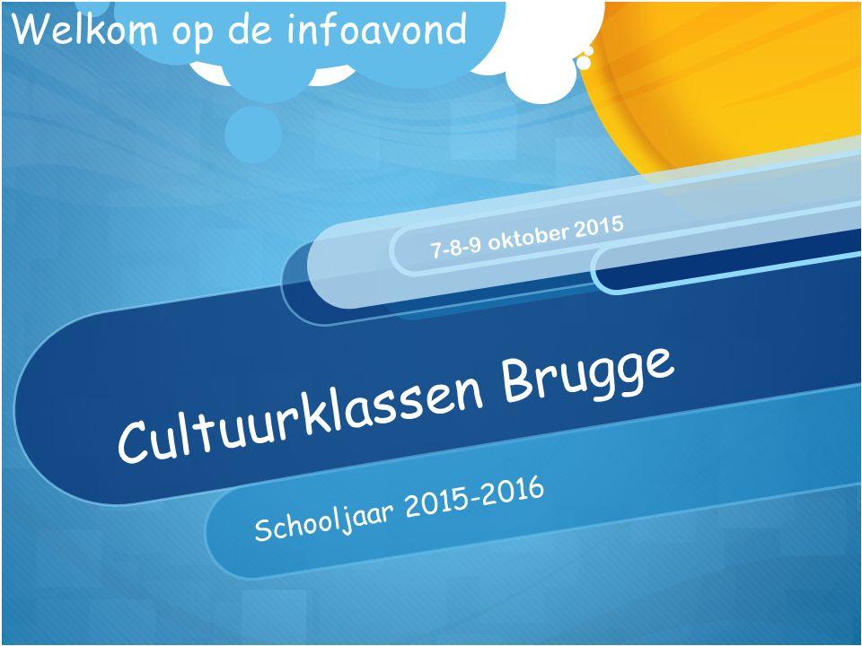 Cultuurklassen Brugge Schooljaar 2015-2016 7-8-9 oktober 2015 Welkom op de infoavond