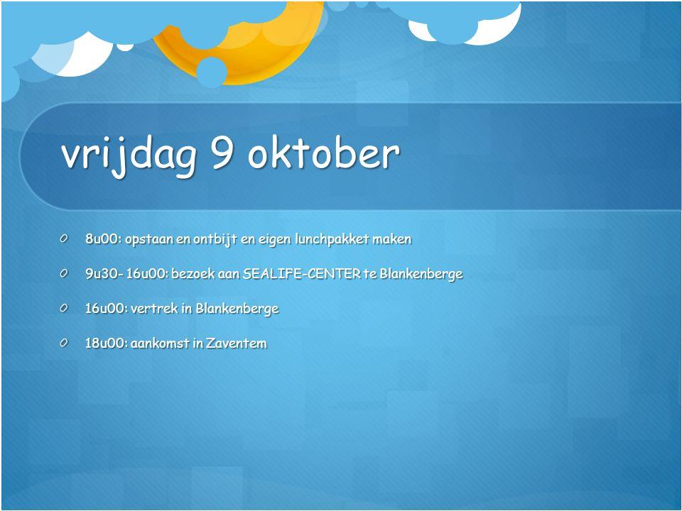 vrijdag 9 oktober 8u00: opstaan en ontbijt en eigen lunchpakket maken 9u30- 16u00: bezoek aan SEALIFE-CENTER te Blankenberge 16u00: vertrek in Blankenberge 18u00: aankomst in Zaventem