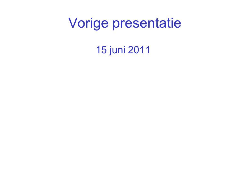 Vorige presentatie 15 juni 2011