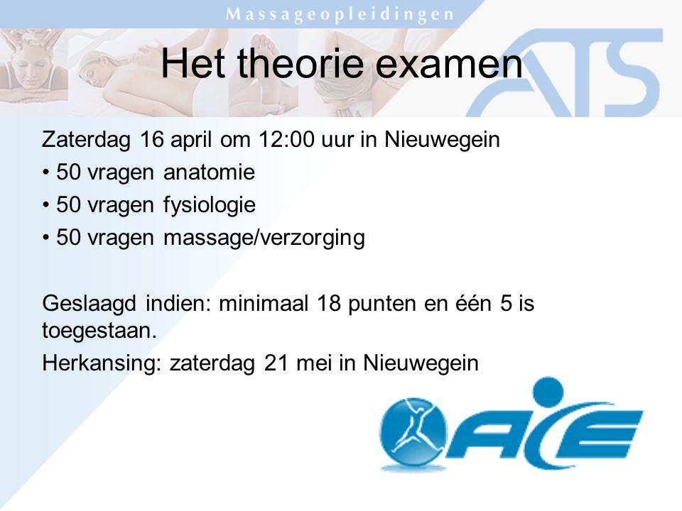 Het theorie examen Zaterdag 16 april om 12:00 uur in Nieuwegein 50 vragen anatomie 50 vragen fysiologie 50 vragen massage/verzorging Geslaagd indien: minimaal 18 punten en één 5 is toegestaan.