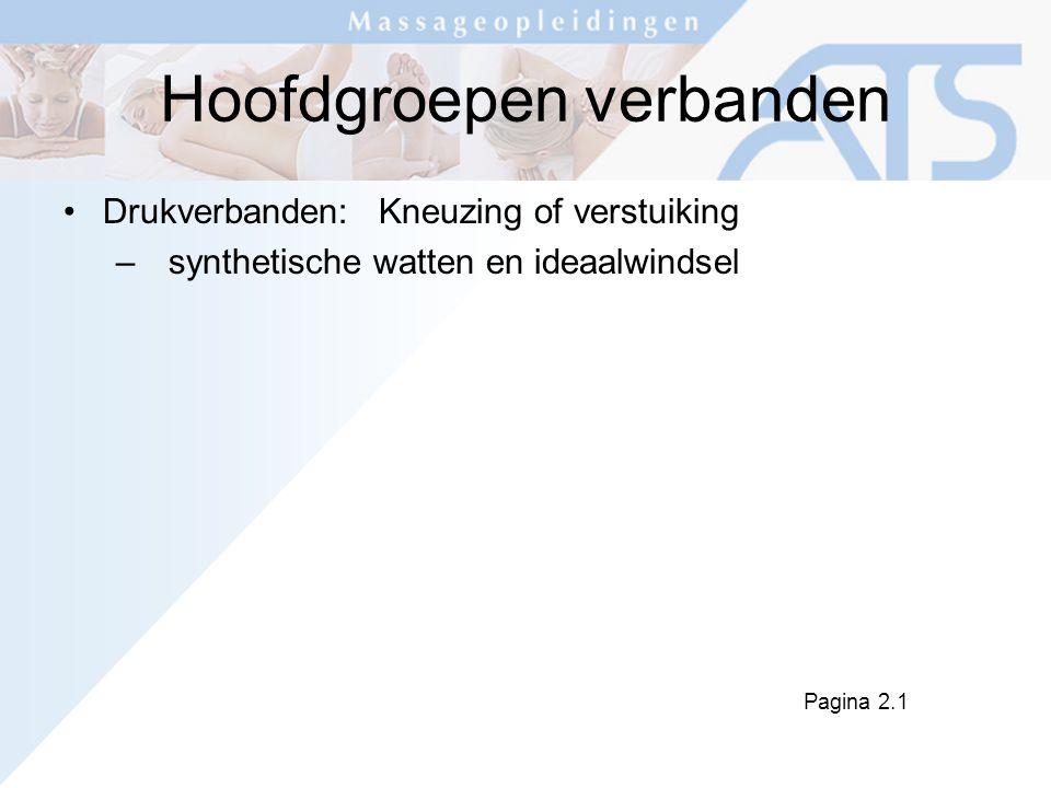Hoofdgroepen verbanden Drukverbanden:Kneuzing of verstuiking –synthetische watten en ideaalwindsel Pagina 2.1