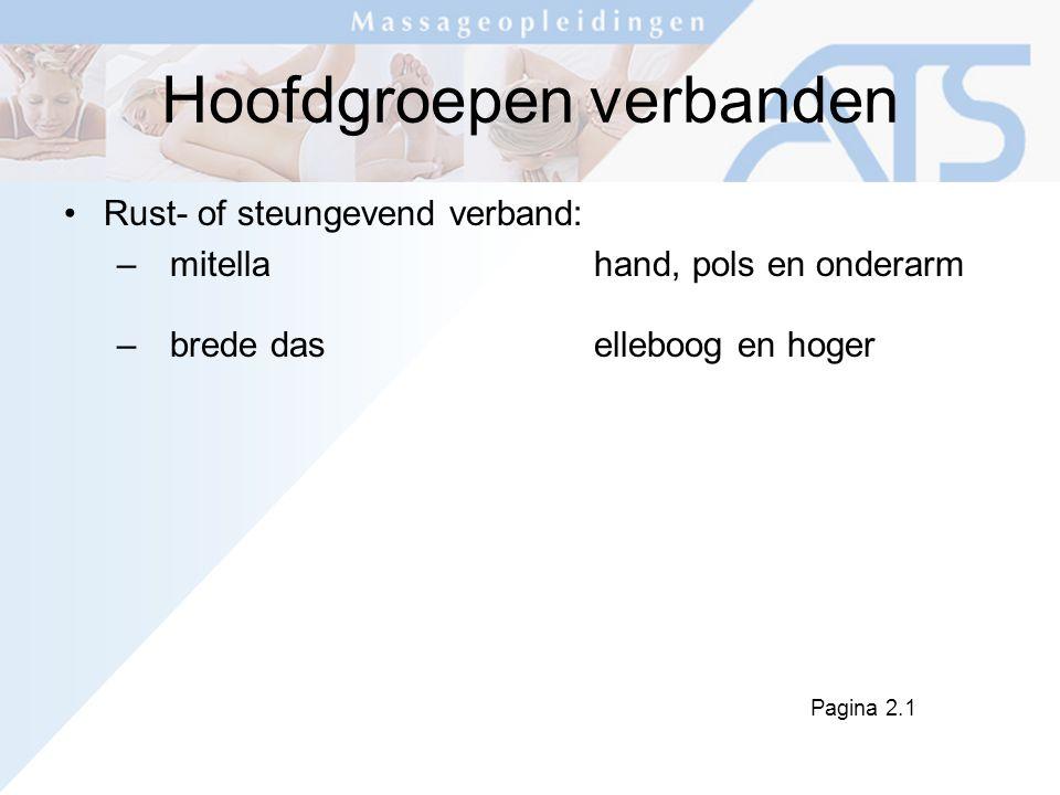 Hoofdgroepen verbanden Rust- of steungevend verband: –mitellahand, pols en onderarm – brede daselleboog en hoger Pagina 2.1