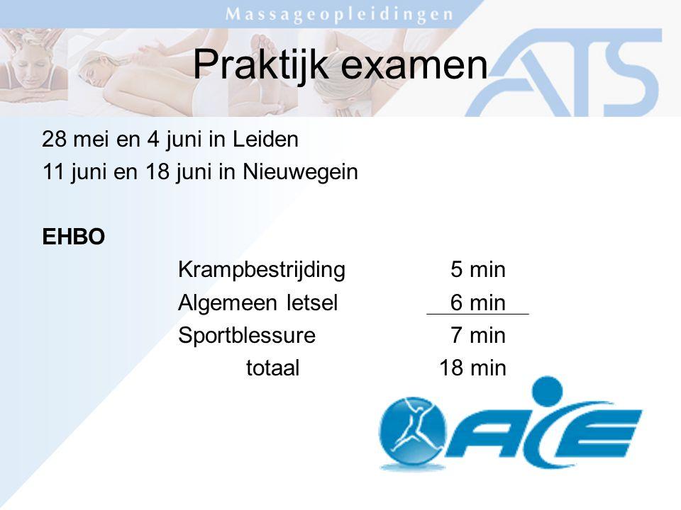 Praktijk examen 28 mei en 4 juni in Leiden 11 juni en 18 juni in Nieuwegein EHBO Krampbestrijding5 min Algemeen letsel 6 min Sportblessure7 min totaal 18 min