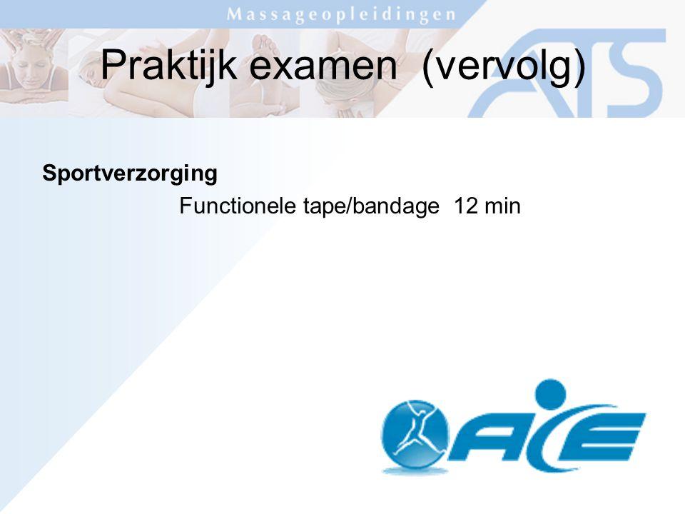 Praktijk examen (vervolg) Sportverzorging Functionele tape/bandage12 min
