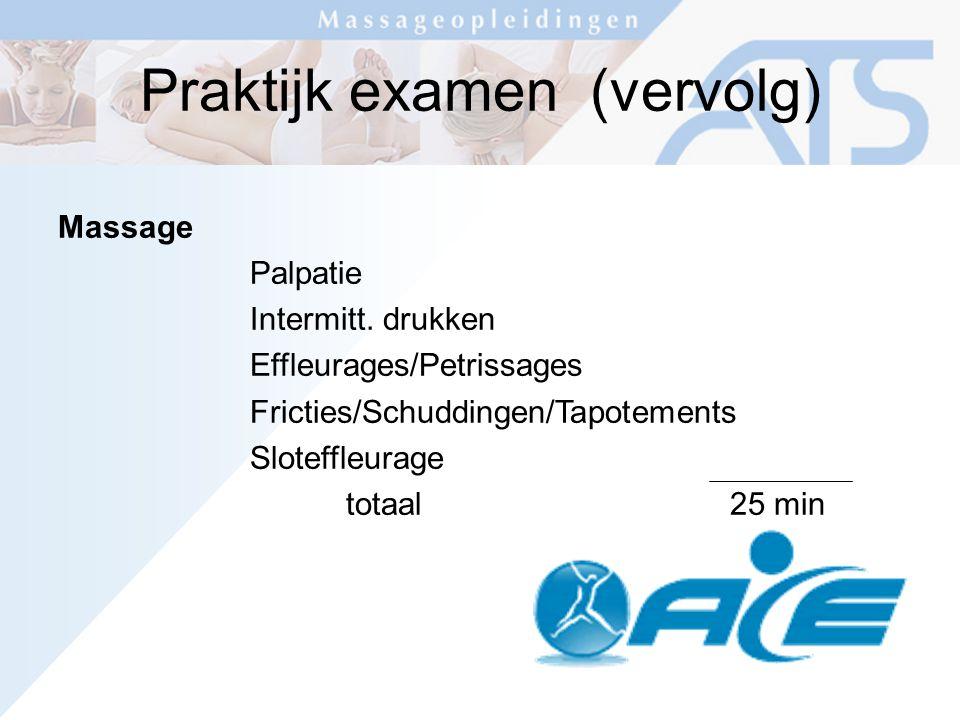Praktijk examen (vervolg) Massage Palpatie Intermitt.