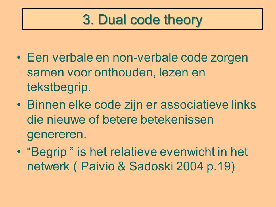 3. Dual code theory Een verbale en non-verbale code zorgen samen voor onthouden, lezen en tekstbegrip. Binnen elke code zijn er associatieve links die
