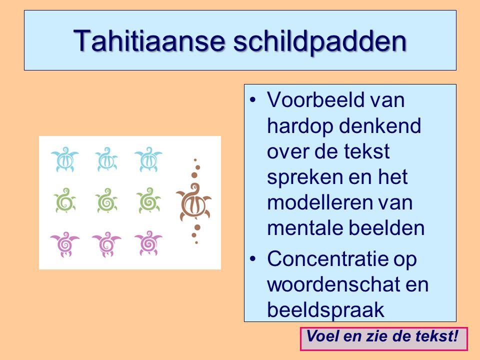 Tahitiaanse schildpadden Voorbeeld van hardop denkend over de tekst spreken en het modelleren van mentale beelden Concentratie op woordenschat en beeldspraak Voel en zie de tekst!