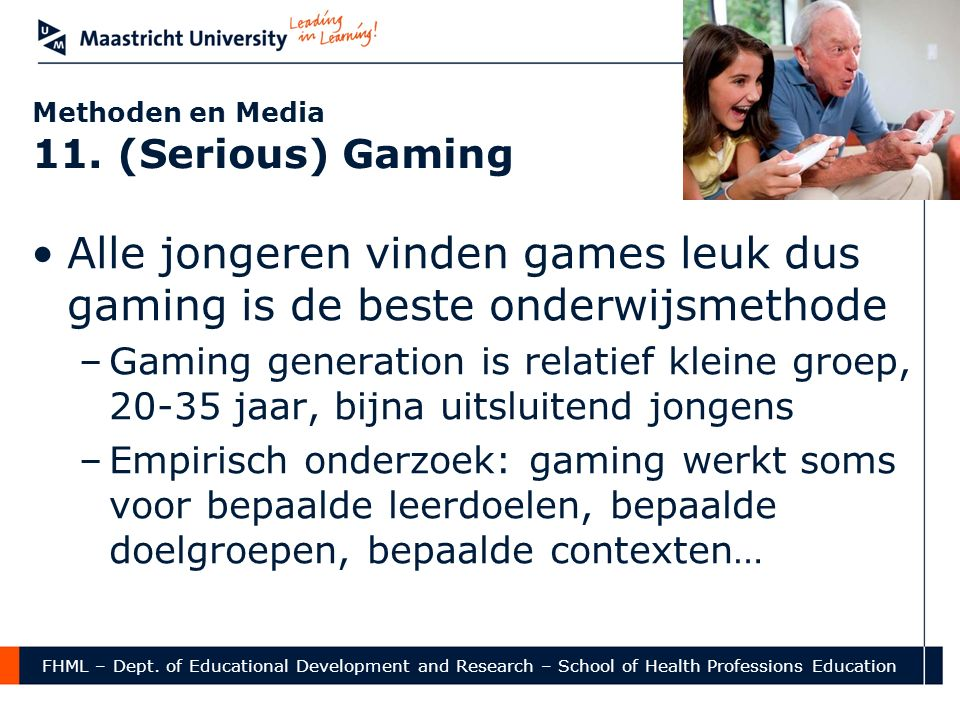 FHML – Dept. of Educational Development and Research – School of Health Professions Education Methoden en Media 11. (Serious) Gaming Alle jongeren vin