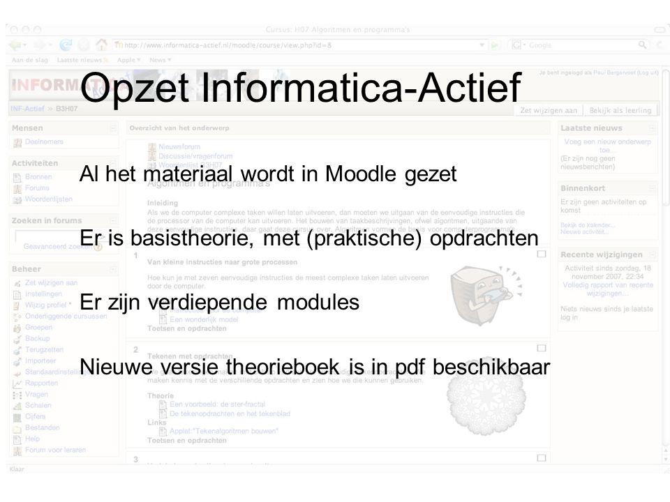 Opzet Informatica-Actief Al het materiaal wordt in Moodle gezet Er is basistheorie, met (praktische) opdrachten Er zijn verdiepende modules Nieuwe versie theorieboek is in pdf beschikbaar