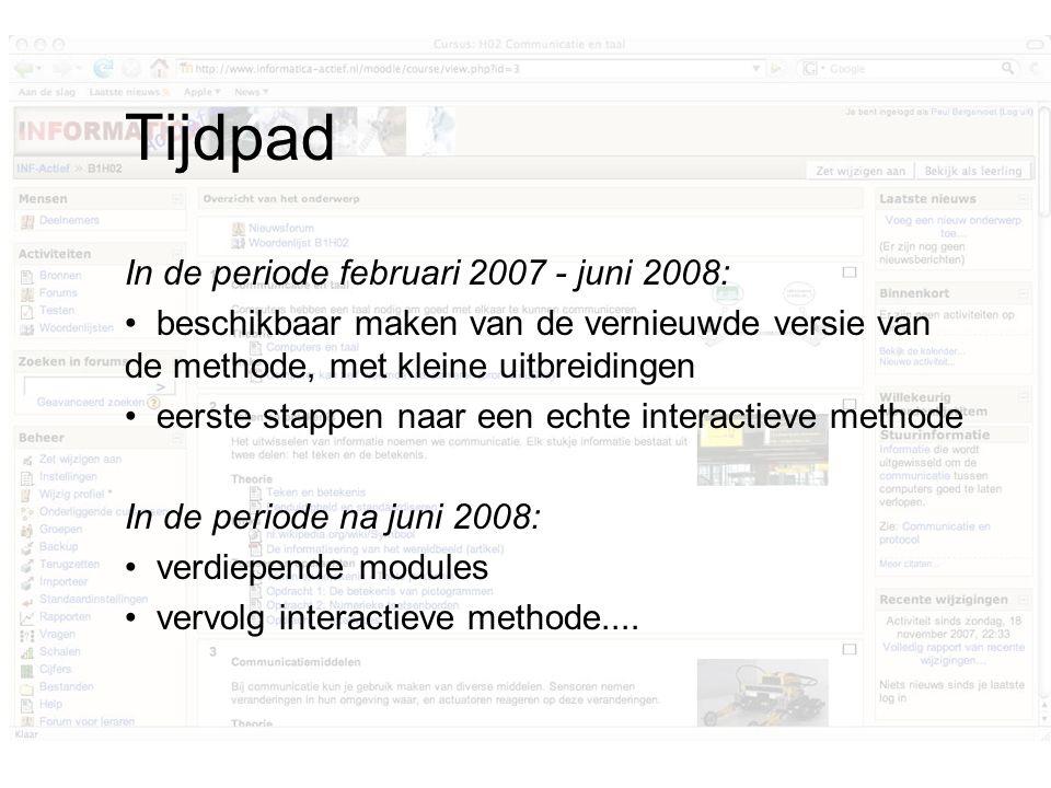 Tijdpad In de periode februari 2007 - juni 2008: beschikbaar maken van de vernieuwde versie van de methode, met kleine uitbreidingen eerste stappen naar een echte interactieve methode In de periode na juni 2008: verdiepende modules vervolg interactieve methode....