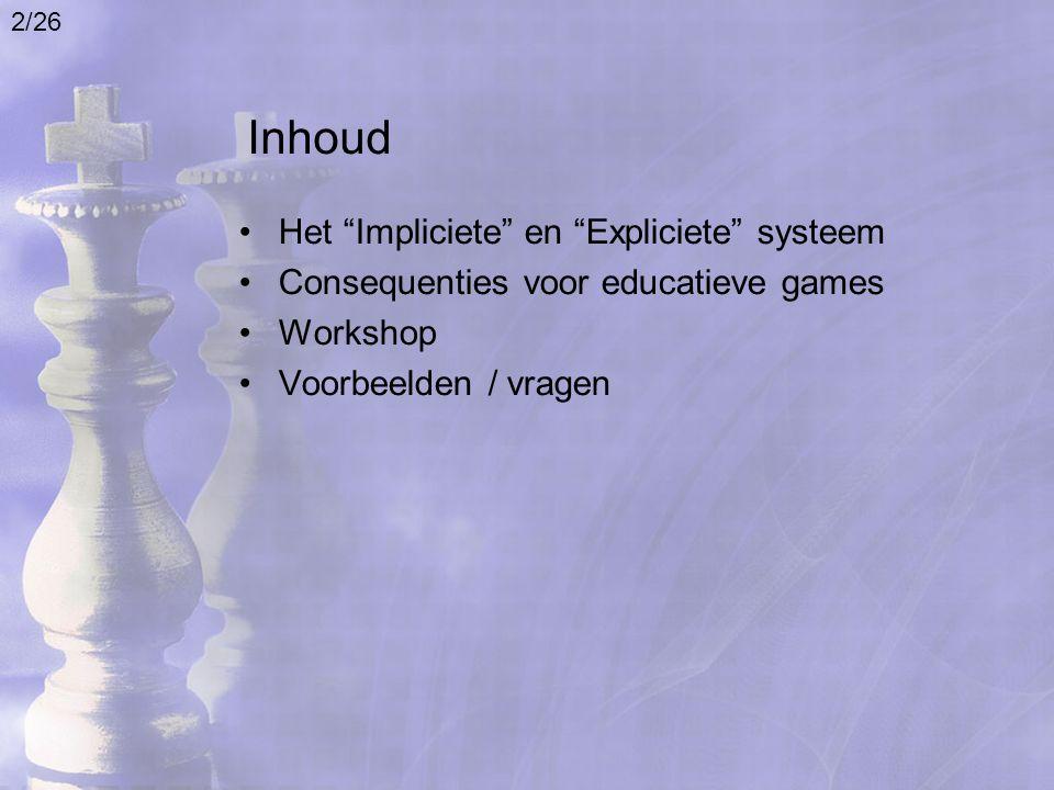 """Inhoud Het """"Impliciete"""" en """"Expliciete"""" systeem Consequenties voor educatieve games Workshop Voorbeelden / vragen 2/26"""