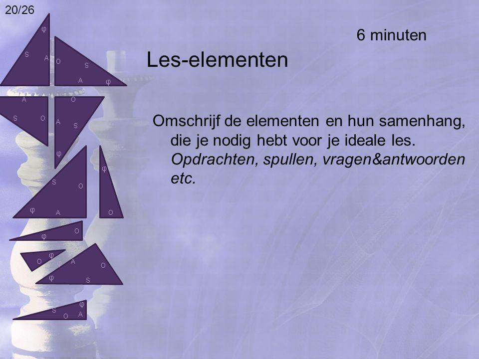 Les-elementen Omschrijf de elementen en hun samenhang, die je nodig hebt voor je ideale les. Opdrachten, spullen, vragen&antwoorden etc. φ O A S O S S