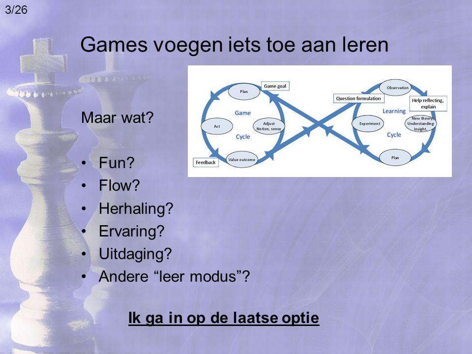 """Games voegen iets toe aan leren Maar wat? Fun? Flow? Herhaling? Ervaring? Uitdaging? Andere """"leer modus""""? Ik ga in op de laatse optie 3/26"""