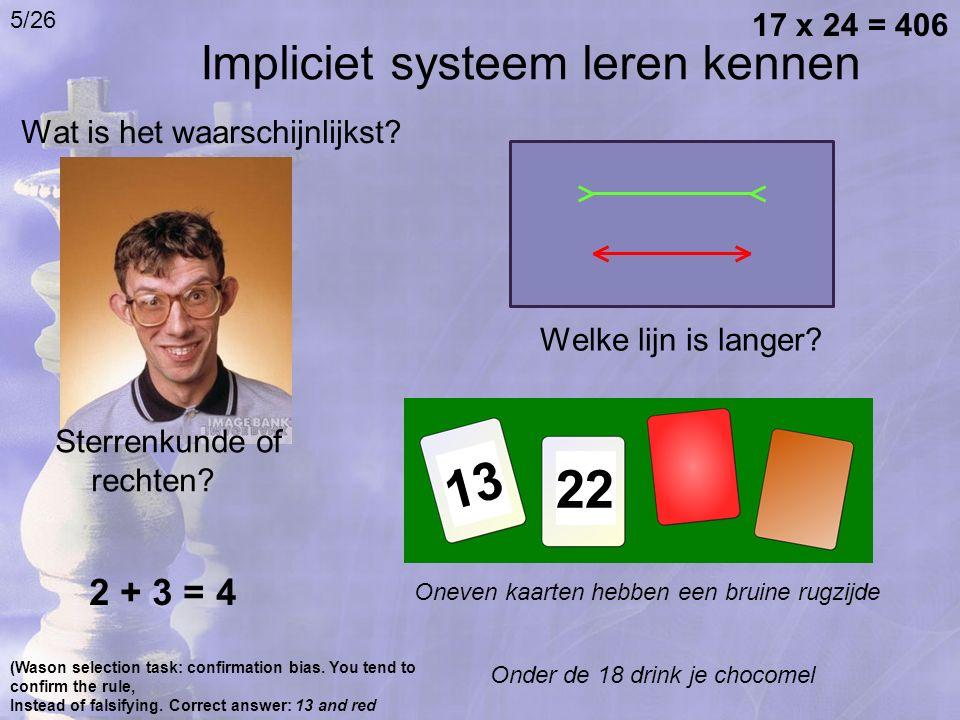 Wat is het waarschijnlijkst? Welke lijn is langer? Oneven kaarten hebben een bruine rugzijde Impliciet systeem leren kennen Sterrenkunde of rechten? (