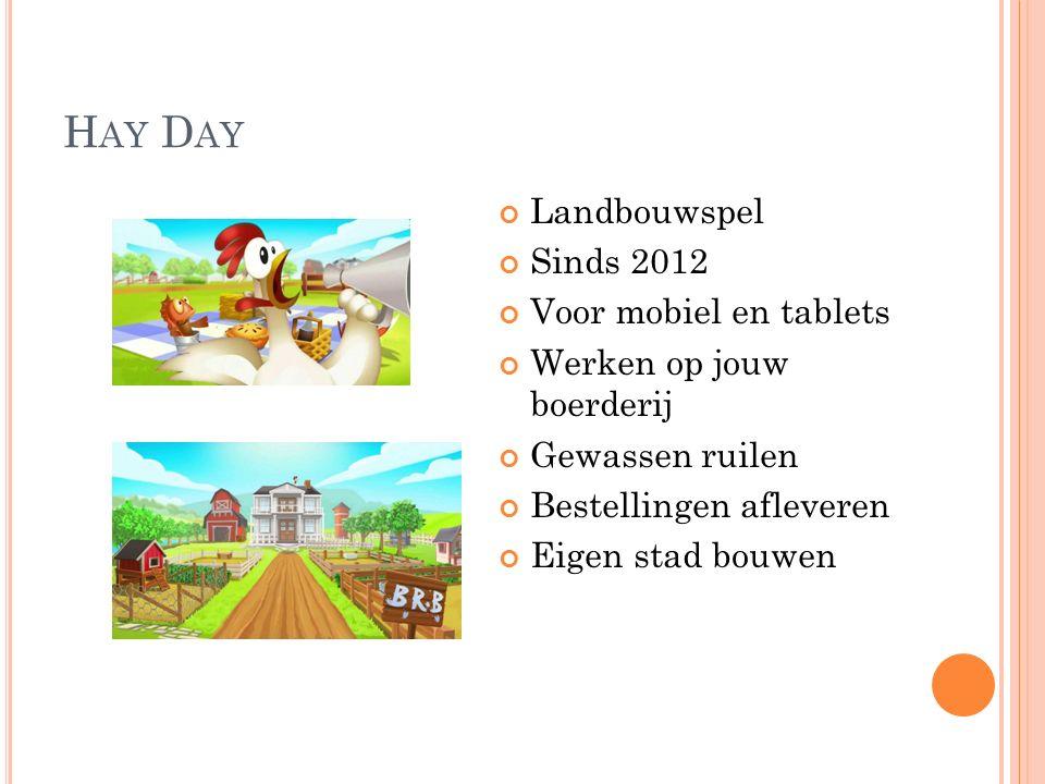 H AY D AY Landbouwspel Sinds 2012 Voor mobiel en tablets Werken op jouw boerderij Gewassen ruilen Bestellingen afleveren Eigen stad bouwen