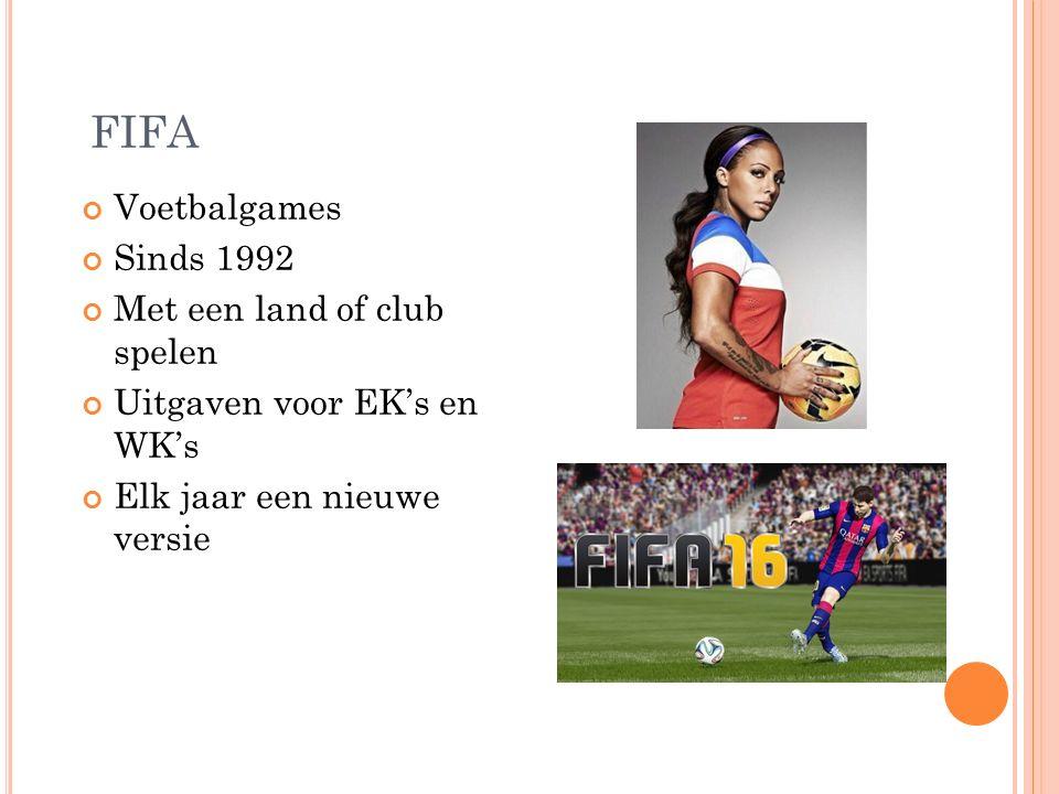 FIFA Voetbalgames Sinds 1992 Met een land of club spelen Uitgaven voor EK's en WK's Elk jaar een nieuwe versie