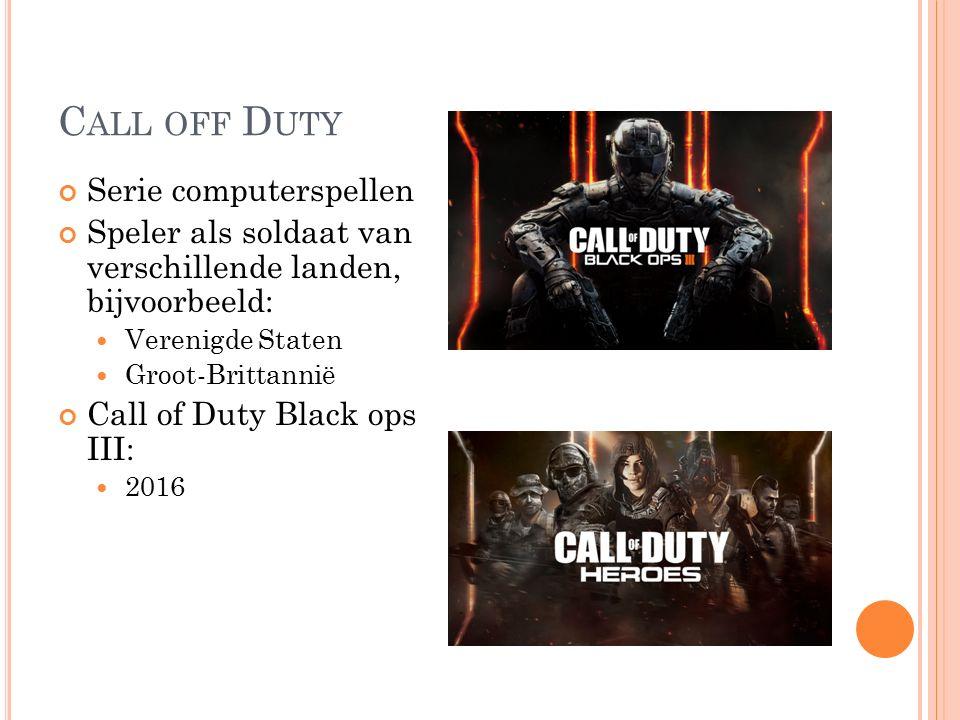 C ALL OFF D UTY Serie computerspellen Speler als soldaat van verschillende landen, bijvoorbeeld: Verenigde Staten Groot-Brittannië Call of Duty Black ops III: 2016