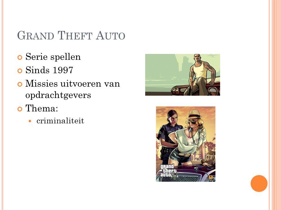 G RAND T HEFT A UTO Serie spellen Sinds 1997 Missies uitvoeren van opdrachtgevers Thema: criminaliteit