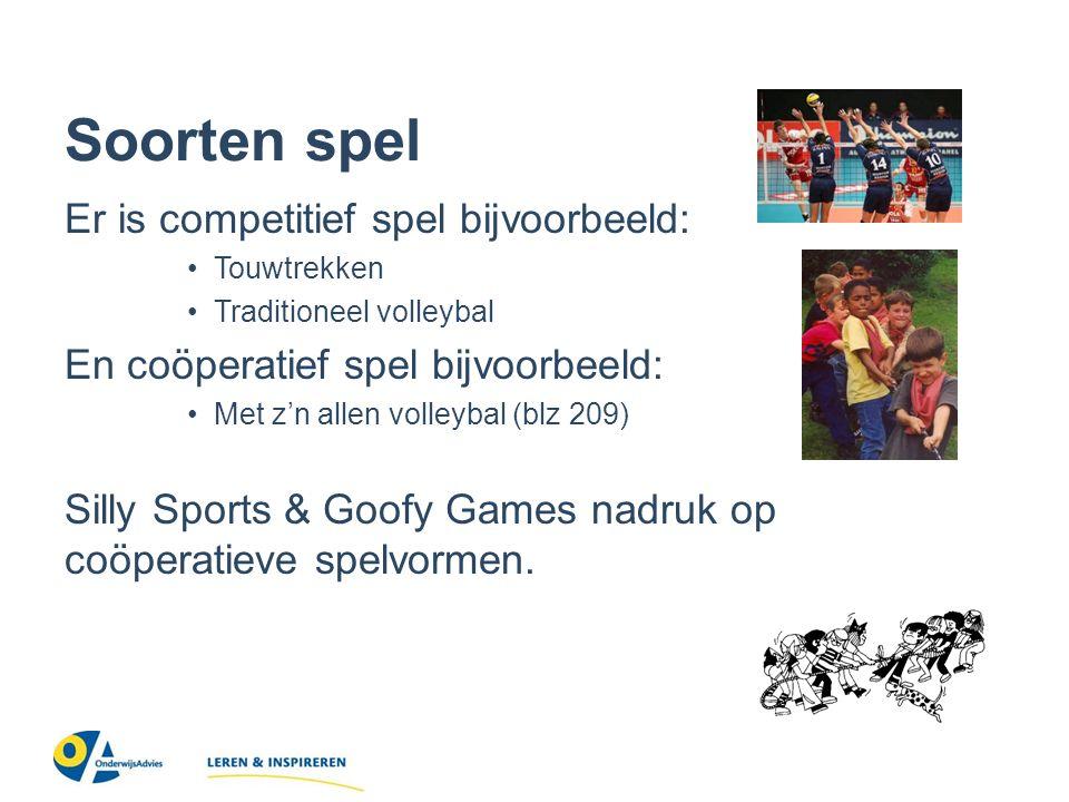 Soorten spel Er is competitief spel bijvoorbeeld: Touwtrekken Traditioneel volleybal En coöperatief spel bijvoorbeeld: Met z'n allen volleybal (blz 209) Silly Sports & Goofy Games nadruk op coöperatieve spelvormen.