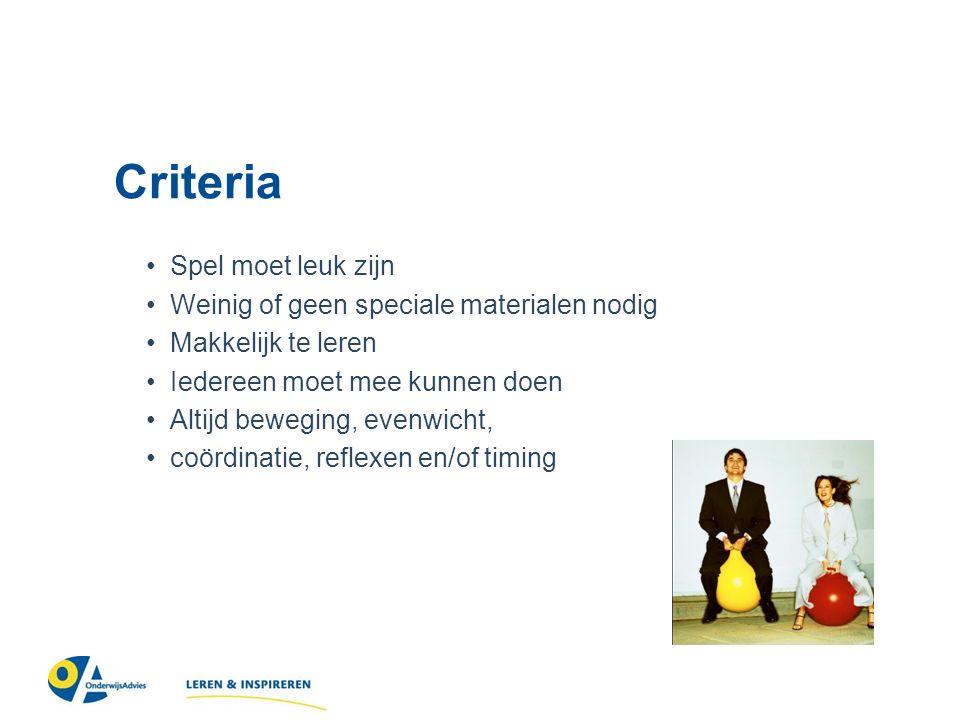 Criteria Spel moet leuk zijn Weinig of geen speciale materialen nodig Makkelijk te leren Iedereen moet mee kunnen doen Altijd beweging, evenwicht, coördinatie, reflexen en/of timing