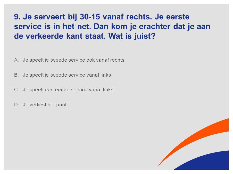 9. Je serveert bij 30-15 vanaf rechts. Je eerste service is in het net.