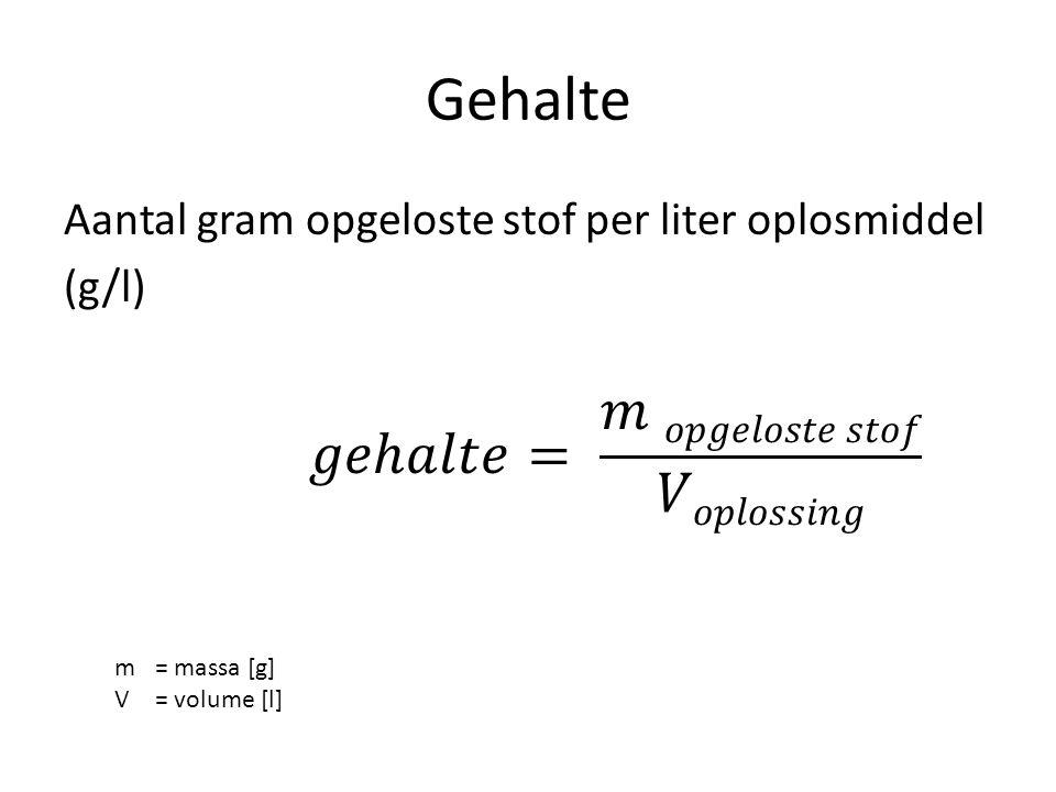 Gehalte Aantal gram opgeloste stof per liter oplosmiddel (g/l) m = massa [g] V = volume [l]