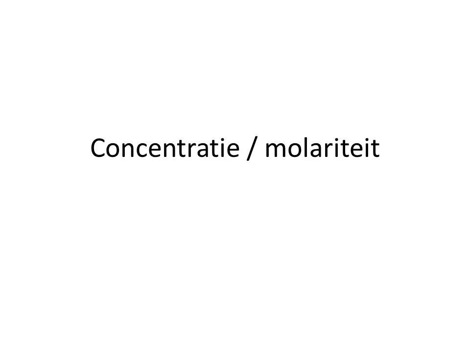 Concentratie / molariteit