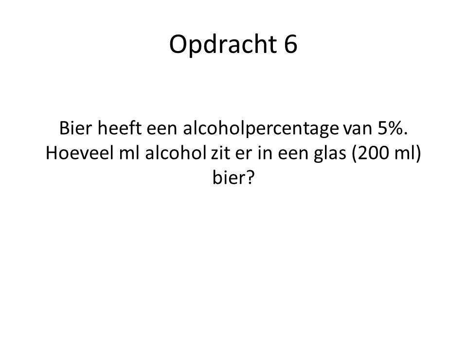 Opdracht 6 Bier heeft een alcoholpercentage van 5%. Hoeveel ml alcohol zit er in een glas (200 ml) bier?