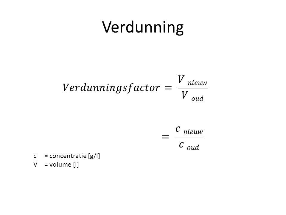 Verdunning c = concentratie [g/l] V = volume [l]