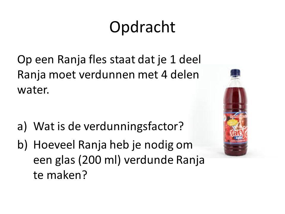Opdracht Op een Ranja fles staat dat je 1 deel Ranja moet verdunnen met 4 delen water. a)Wat is de verdunningsfactor? b)Hoeveel Ranja heb je nodig om