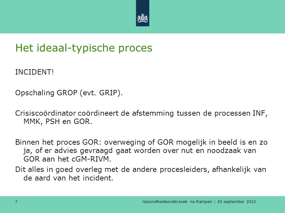 Gezondheidsonderzoek na Rampen | 20 september 2012 7 Het ideaal-typische proces INCIDENT.