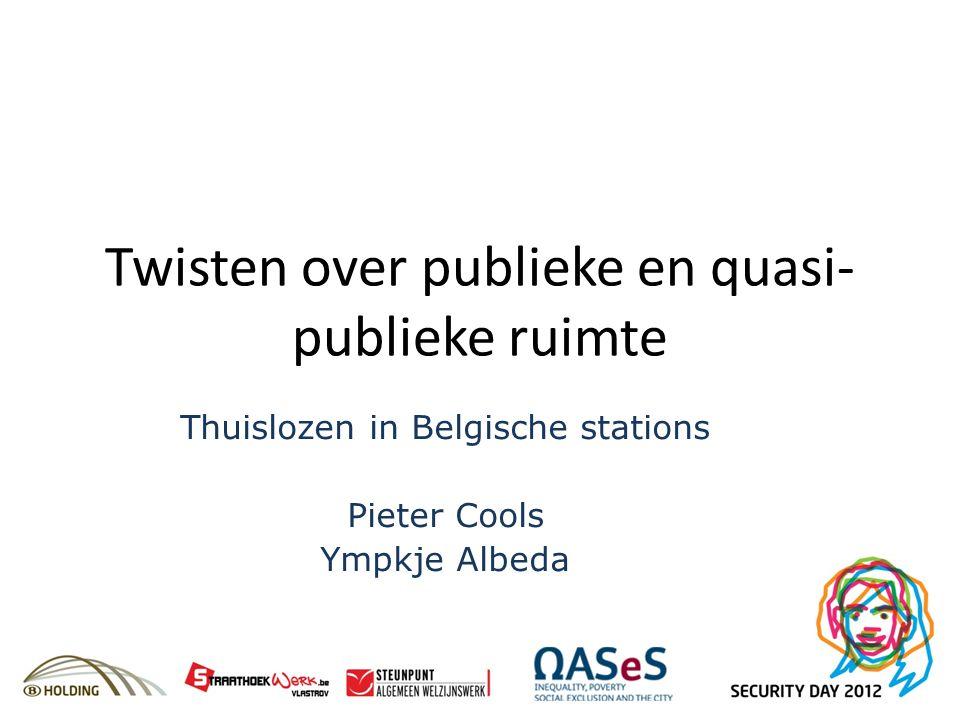 Twisten over publieke en quasi- publieke ruimte Thuislozen in Belgische stations Pieter Cools Ympkje Albeda