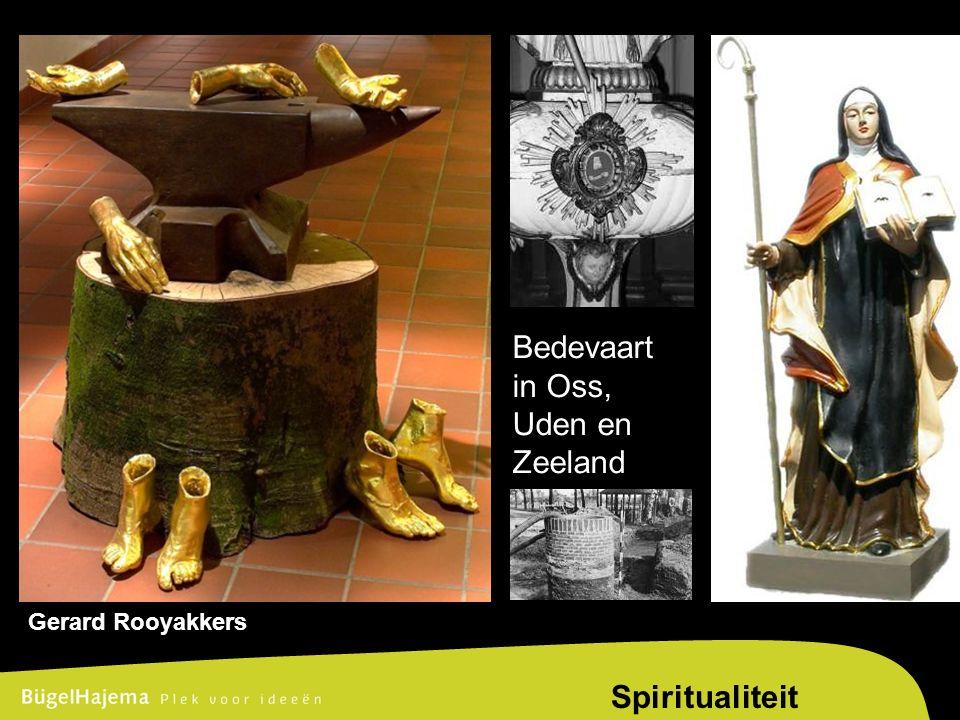 G E M E E N T E R A A D L A N D E R D 8 D E C E M B E R 2 0 0 9 Spiritualiteit Bedevaart in Oss, Uden en Zeeland Gerard Rooyakkers