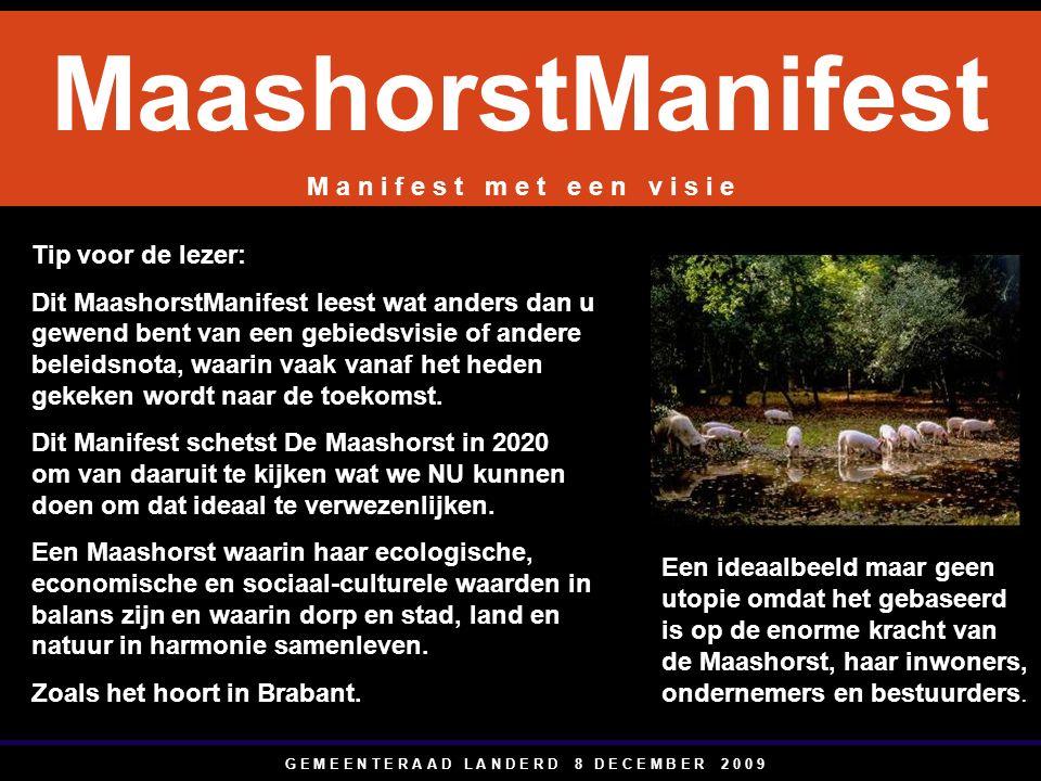 G E M E E N T E R A A D L A N D E R D 8 D E C E M B E R 2 0 0 9 In 2020 is De Maashorst een levendig en ondernemend Provinciaal Landschap, georganiseerd rond het grootste natuurgebied van Brabant, duurzaam bewerkt en beheerd door boeren en ondernemende burgers en omgeven door vitale en leefbare dorpen en steden.