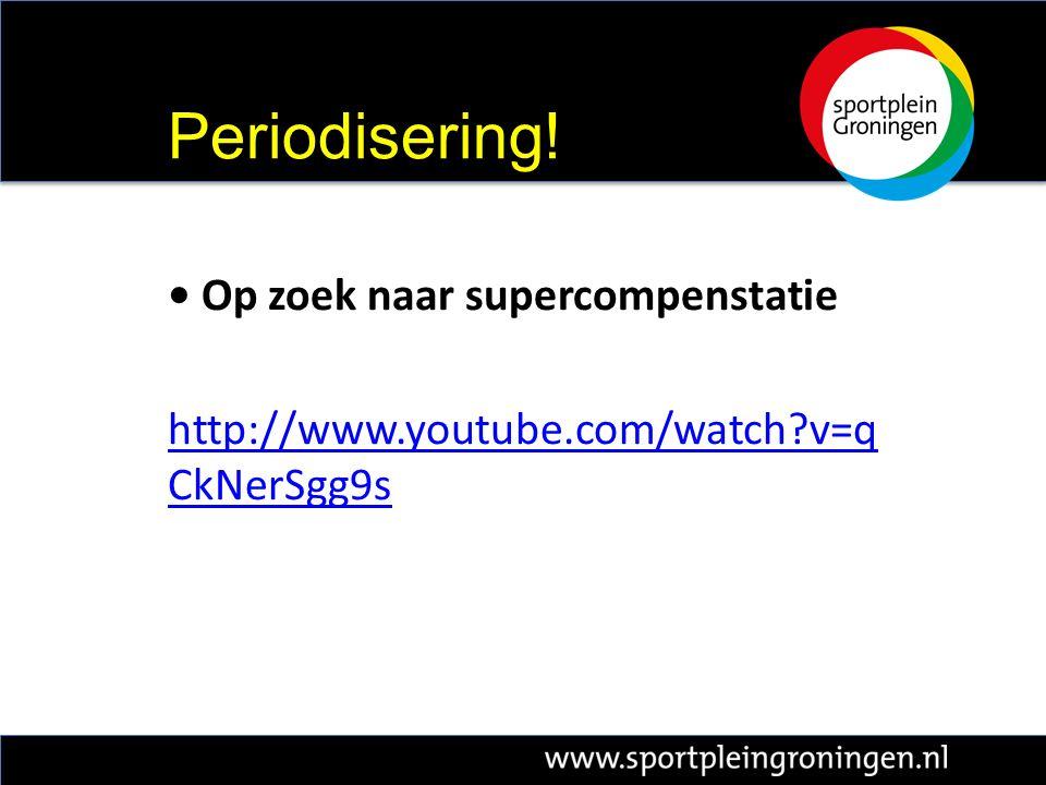 Op zoek naar supercompenstatie http://www.youtube.com/watch?v=q CkNerSgg9s Periodisering!