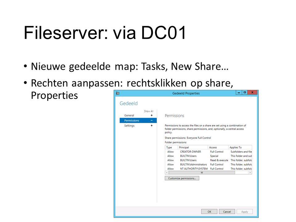 Fileserver: via DC01 Nieuwe gedeelde map: Tasks, New Share… Rechten aanpassen: rechtsklikken op share, Properties