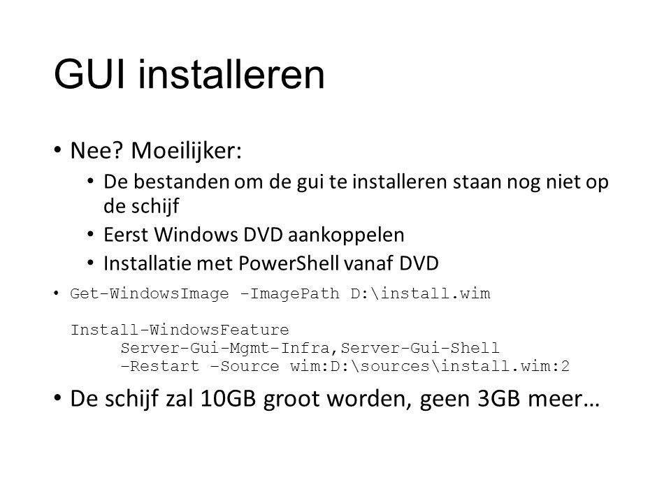 GUI installeren Nee? Moeilijker: De bestanden om de gui te installeren staan nog niet op de schijf Eerst Windows DVD aankoppelen Installatie met Power