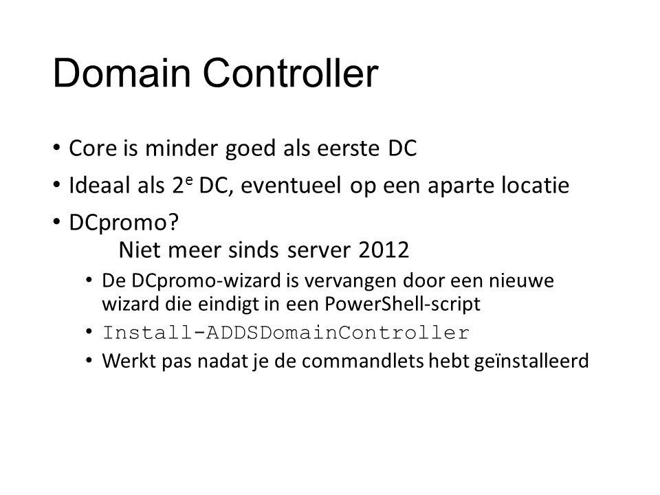 Domain Controller Core is minder goed als eerste DC Ideaal als 2 e DC, eventueel op een aparte locatie DCpromo? Niet meer sinds server 2012 De DCpromo