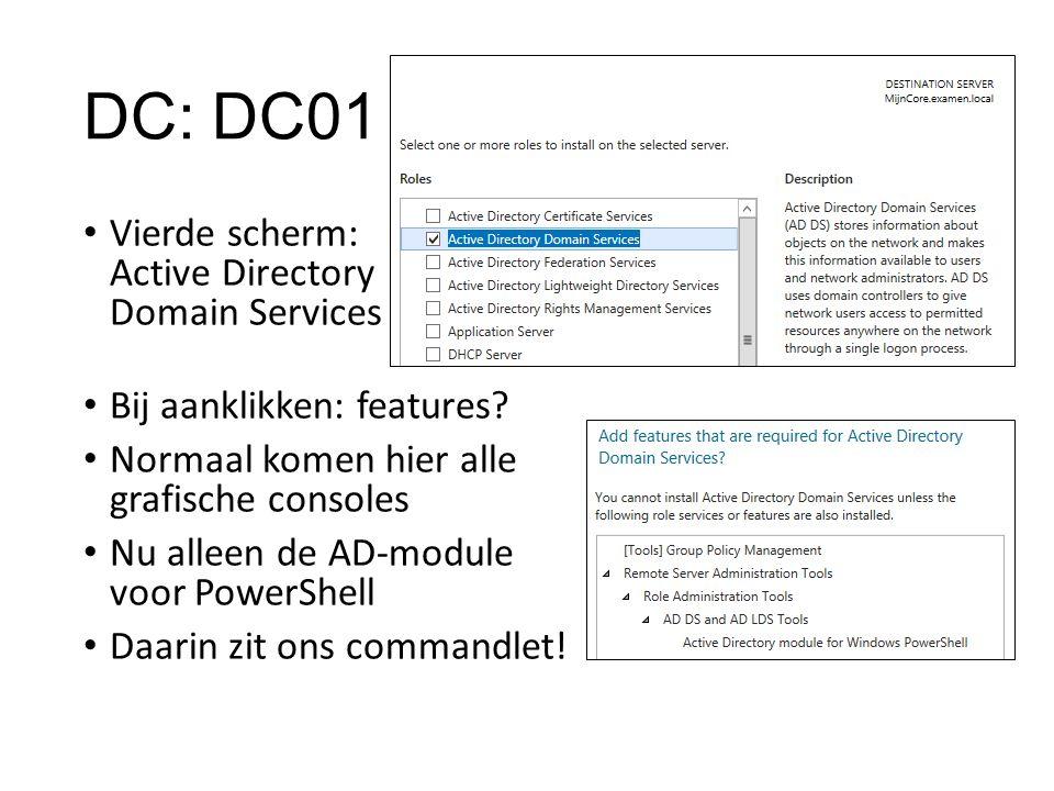 DC: DC01 Vierde scherm: Active Directory Domain Services Bij aanklikken: features? Normaal komen hier alle grafische consoles Nu alleen de AD-module v
