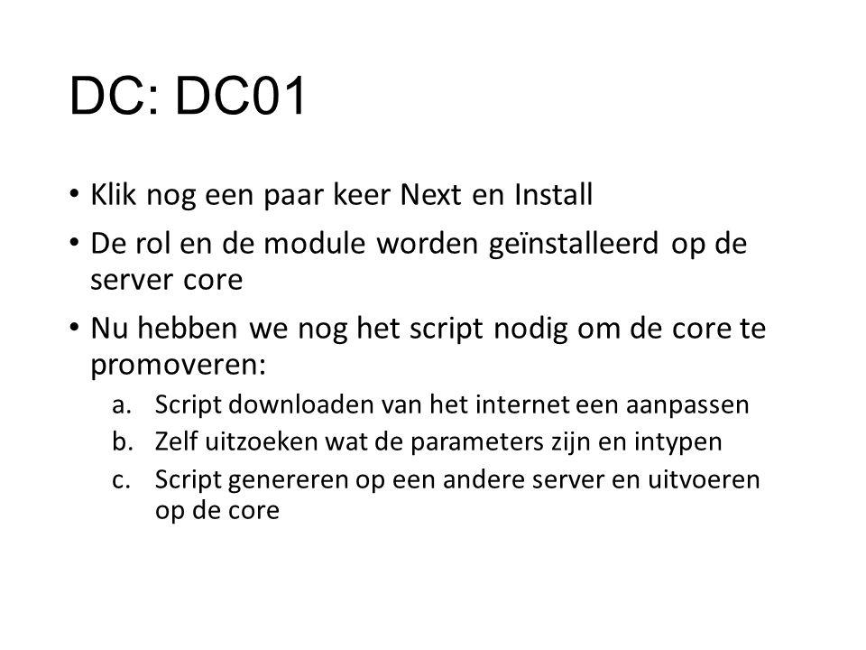 DC: DC01 Klik nog een paar keer Next en Install De rol en de module worden geïnstalleerd op de server core Nu hebben we nog het script nodig om de cor