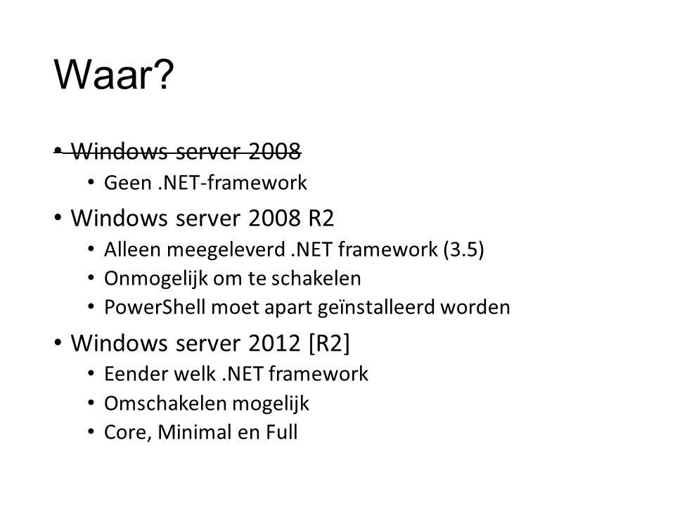 Waar? Windows server 2008 Geen.NET-framework Windows server 2008 R2 Alleen meegeleverd.NET framework (3.5) Onmogelijk om te schakelen PowerShell moet
